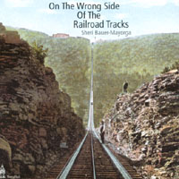 Sheri Bauer-Mayorga | On The Wrong Side of the Railroad Tracks