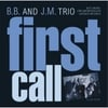 B.B. and J.M. Trio: First Call