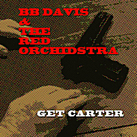 BB Davis & The Red Orchidstra | Get Carter