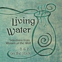 "B & B On the Rock | Living Water (Selections from ""Women at the Well"")"