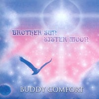 Buddy Comfort | Brother Sun, Sister Moon | CD Baby Music Store