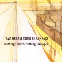 Bad Dream Good Breakfast | Nothing Broken Nothing Damaged