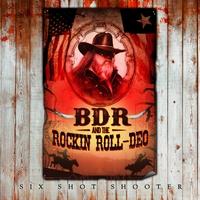 BDR and the Rockin Roll-Deo | Six Shot Shooter