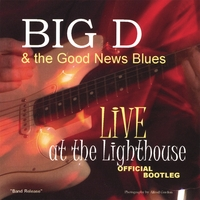 Big D & the Good News Blues | Live @ the Lighthouse Official Bootleg