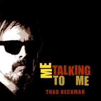 Thad Beckman | Me Talking To Me