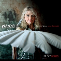 Becky Hobbs | Nanyehi-Beloved Woman of the Cherokee