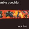 MIKE BEECHLER: Sonic Feast