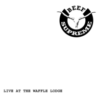 Beef Supreme | Live At the Waffle Lodge