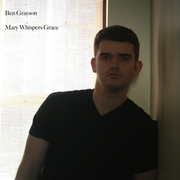 Ben Grayson | Mary Whispers Grace