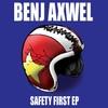 Benj Axwel: Safety First