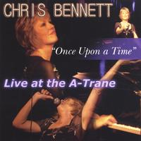 "Chris Bennett | ""Once Upon A Time"" Live at the A-Trane"