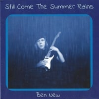 Ben New | Still Come the Summer Rains