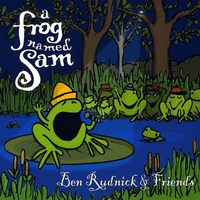 BEN RUDNICK AND FRIENDS: A Frog Named Sam