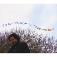 Ben Stolorow | I'll Be Over Here