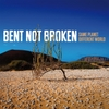 Bent Not Broken: Same Planet Different World