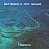 Ben Walker & Chris Knowles: Fisherman