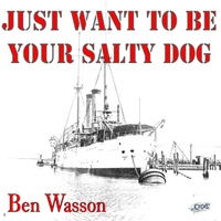 Ben Wasson | Just Want to Be Your Salty Dog