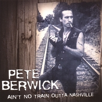 Pete Berwick | Ain't No Train Outta Nashville