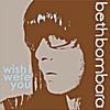 Beth Bombara: Wish I Were You