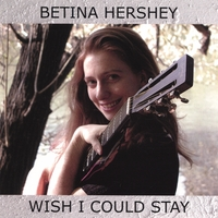 Betina Hershey | Wish I Could Stay