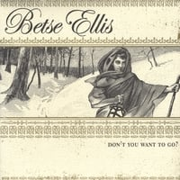 Betse Ellis : Don't You Want to Go?