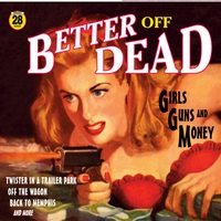 Better Off Dead | Girls, Guns and Money
