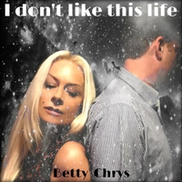 Betty Chrys | I Don't Like This Life