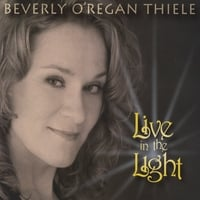 Beverly O'Regan Thiele | Live in the Light