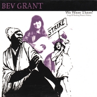 Bev Grant | We Were There! Songs of Women's Labor History