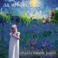 The Bhakti House Band: Akasha Blue Sky