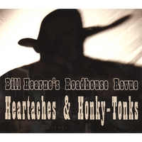 Bill Hearne's Roadhouse Revue | Heartaches & Honky-Tonks