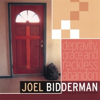 Joel Bidderman | Depravity, Grace, and Reckless Abandon