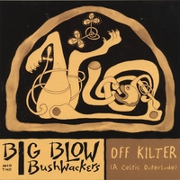Big Blow and the Bushwackers | OFF KILTER (A Celtic Outerlude)