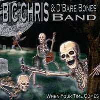 Big Chris & D'Bare Bones Band | When Your Time Comes
