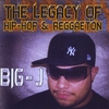 Big-J: The Legacy of Hip-Hop&Reggaeton;