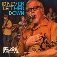 Big Joe Shelton | I'd Never Let Her Down