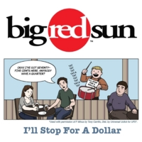 Big Red Sun | I'll Stop for a Dollar