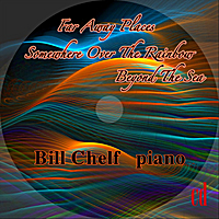 Bill Chelf: Far Away Places Somewhere Over The Rainbow Beyond The Sea