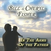 Bill & Cheryl Fisher: In the Arms of the Father