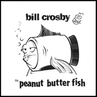 Bill Crosby | The Peanut Butter Fish