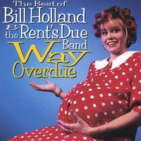 Bill Holland & The Rent's Due Band | Way Overdue -- The Best of