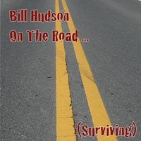 Bill Hudson | On the Road... (Surviving)