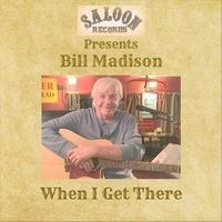 Bill Madison | When I Get There