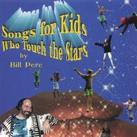 Bill Pere | Songs For Kids Who Touch the Stars