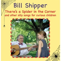 Bill Shipper | There's a Spider in the Corner and Other Silly Songs for Curious Children