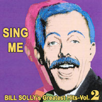 Bill Solly & Friends | Sing Me - Bill Solly's Greatest Hits Vol. 2