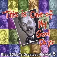 Various Artists | This is One of My Good Days - Bill Solly's Greatest Hits, Vol. 5