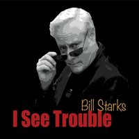 Bill Starks | I See Trouble