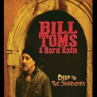 Bill Toms and Hard Rain: Deep in the Shadows