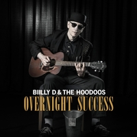 Billy D and the Hoodoos | Overnight Success